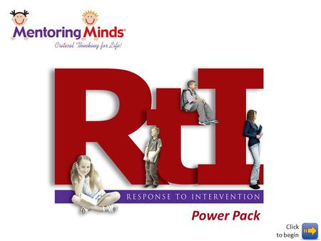 Power Pack Click to begin. Click to advance Congratulations! The RtI process has just become much easier. This team member notebook contains all the information.