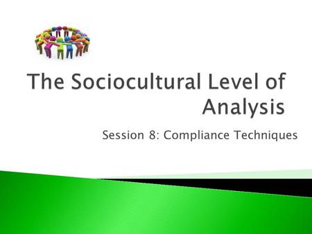 discuss the use of compliance techniques Summarize the main aspects of compliance techniques discussed in the first part discuss how cognitions, self make a list of the interpersonal persuasion.