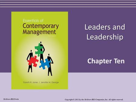 Leaders and Leadership Chapter Ten Copyright © 2011 by the McGraw-Hill Companies, Inc. All rights reserved. McGraw-Hill/Irwin.