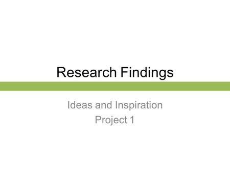 Research Findings Ideas and Inspiration Project 1.