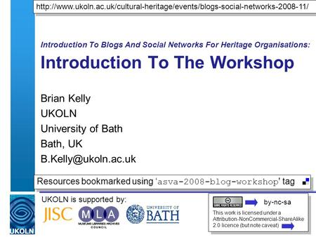 UKOLN is supported by: Introduction To Blogs And Social Networks For Heritage Organisations: Introduction To The Workshop Brian Kelly UKOLN University.