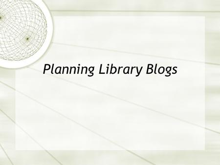 Planning Library Blogs. Creating Usable Blogs.