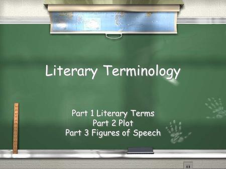 Literary Terminology Part 1 Literary Terms Part 2 Plot Part 3 Figures of Speech Part 1 Literary Terms Part 2 Plot Part 3 Figures of Speech.