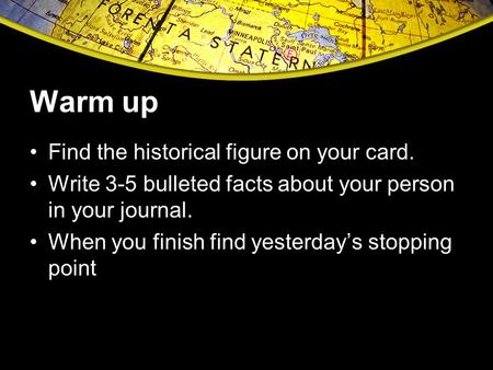 Warm up Find the historical figure on your card. Write 3-5 bulleted facts about your person in your journal. When you finish find yesterday's stopping.