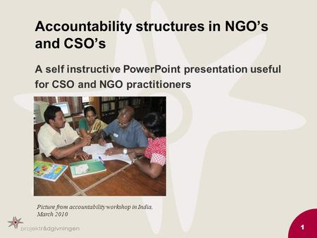 1 Accountability structures in NGO's and CSO's A self instructive PowerPoint presentation useful for CSO and NGO practitioners Picture from accountability.