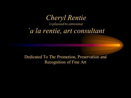 Cheryl Rentie is pleased to announce `a la rentie, art consultant