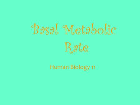 Basal Metabolic Rate Human Biology 11. What Is Your BMR? Your BMR measures the minimum calorie requirement your body needs to stay alive in a resting.