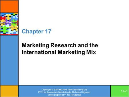 Copyright  2004 McGraw-Hill Australia Pty Ltd PPTs t/a International Marketing by Nicholas Grigoriou Slides prepared by: Joe Rosagrata 17–1 Chapter 17.