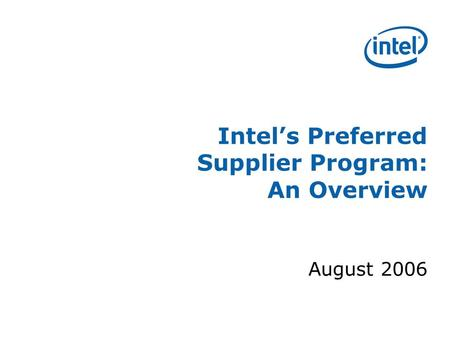 Intel's Preferred Supplier Program: An Overview August 2006.