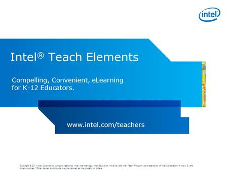 Copyright © 2011 Intel Corporation. All rights reserved. Intel, the Intel logo, Intel Education Initiative, and Intel Teach Program are trademarks of Intel.