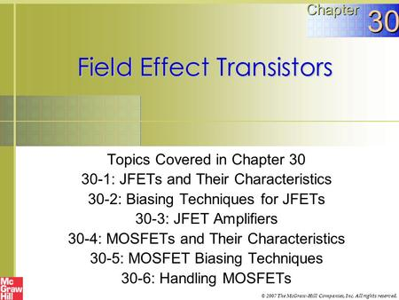 Field Effect Transistors Topics Covered in Chapter 30 30-1: JFETs and Their Characteristics 30-2: Biasing Techniques for JFETs 30-3: JFET Amplifiers 30-4: