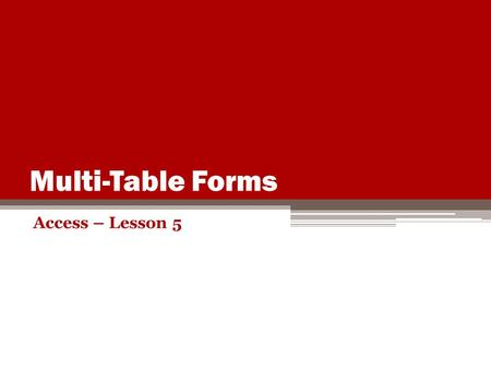 Multi-Table Forms Access – Lesson 5.