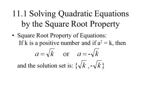 11.1 Solving Quadratic Equations by the Square Root Property