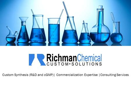 Custom Synthesis (R&D and cGMP)| Commercialization Expertise |Consulting Services.