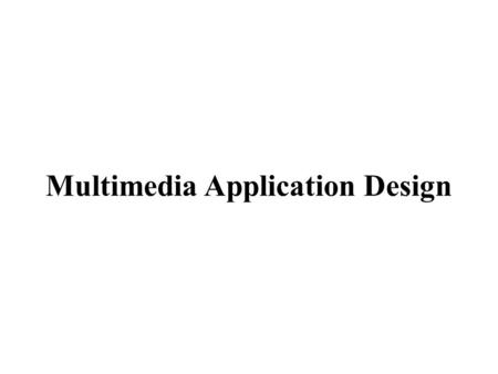 Multimedia Application Design. Introduction Electronically stored information, is useful only if it is well managed and easily accessed. Not only it is.