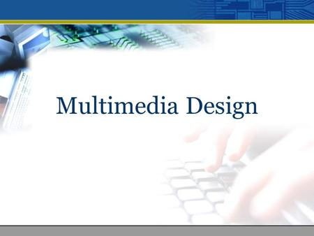 Multimedia Design. Table of Content 1.Navigational structures 2.Storyboard 3.Multimedia interface components 4.Tips for interface design.