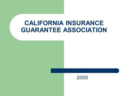 CALIFORNIA INSURANCE GUARANTEE ASSOCIATION 2005 HISTORY ESTABLISHED IN 1969 CALIFORNA INSURANCE CODE, –A–ARTICLES 14.2 AND 14.25 –§–§1063.