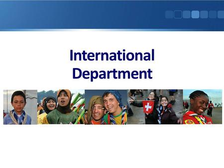 International Department. Mission statement International Commissioner International Committee.