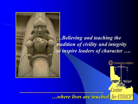 …Believing and teaching the tradition of civility and integrity to inspire leaders of character …. …where lives are touched.