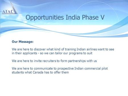 Opportunities India Phase V Our Message: We are here to discover what kind of training Indian airlines want to see in their applicants - so we can tailor.