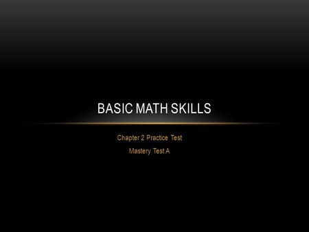 Chapter 2 Practice Test Mastery Test A BASIC MATH SKILLS.