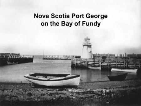 Nova Scotia Port George on the Bay of Fundy. Port George is... Port George is a village on the Bay of Fundy, seven miles north of Middleton, N.S., near.