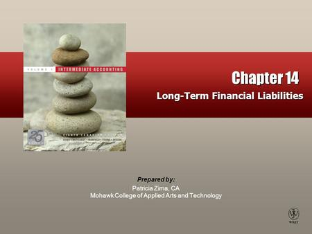 Prepared by: Patricia Zima, CA Mohawk College of Applied Arts and Technology Chapter 14 Long-Term Financial Liabilities.
