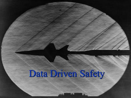 Data Driven Safety. X-15 Simulator X-15 Simulator Use Time honored criteria to predict aircraft behavior failed to uncover serious threats Pilot.