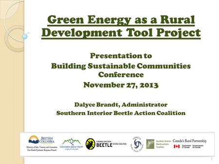 Green Energy as a Rural Development Tool Project Presentation to Building Sustainable Communities Conference November 27, 2013 Dalyce Brandt, Administrator.
