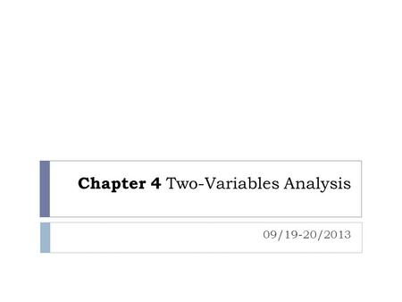 Chapter 4 Two-Variables Analysis 09/19-20/2013. Outline  Issue: How to identify the linear relationship between two variables?  Relationship: Scatter.