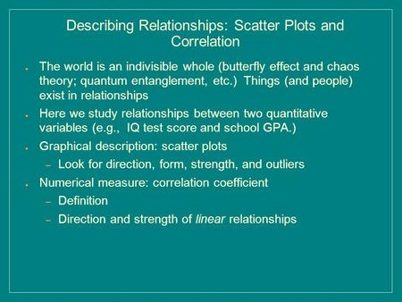 Describing Relationships: Scatter Plots and Correlation ● The world is an indivisible whole (butterfly effect and chaos theory; quantum entanglement, etc.)