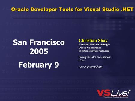 Oracle Developer Tools for Visual Studio.NET Christian Shay Principal Product Manager Oracle Corporation Prerequisites for presentation: