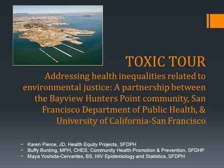 TOXIC TOUR Addressing health inequalities related to environmental justice: A partnership between the Bayview Hunters Point community, San Francisco Department.
