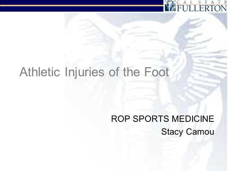 Athletic Injuries of the Foot ROP SPORTS MEDICINE Stacy Camou.