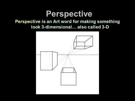 Perspective Perspective is an Art word for making something look 3-dimensional… also called 3-D.