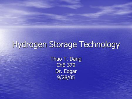 Hydrogen Storage Technology Thao T. Dang ChE 379 Dr. Edgar 9/28/05.