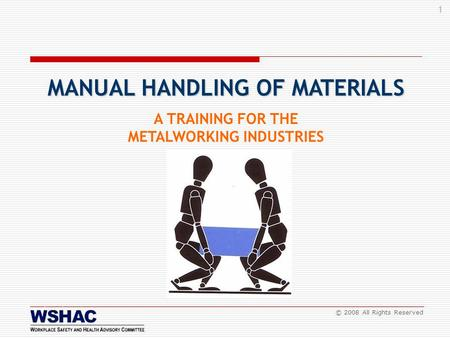 1 © 2008 All Rights Reserved A TRAINING FOR THE METALWORKING INDUSTRIES MANUAL HANDLING OF MATERIALS.