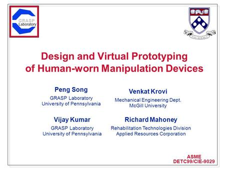 Design and Virtual Prototyping of Human-worn Manipulation Devices Peng Song GRASP Laboratory University of Pennsylvania ASME DETC99/CIE-9029 GRASP Laboratory.