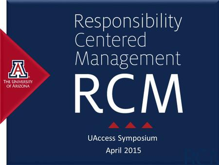 UAccess Symposium April 2015. Agenda General overview of RCM Overview of the model and UA budget composition 2.