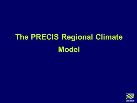 The PRECIS Regional Climate Model. General overview (1) The regional climate model (RCM) within PRECIS is a model of the atmosphere and land surface,