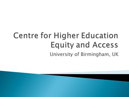 University of Birmingham, UK.  Equity and efficiency in participation in higher education  Variation in access to elite universities  The effects.