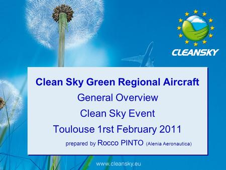 Clean Sky Green Regional Aircraft General Overview Clean Sky Event Toulouse 1rst February 2011 prepared by Rocco PINTO (Alenia Aeronautica)
