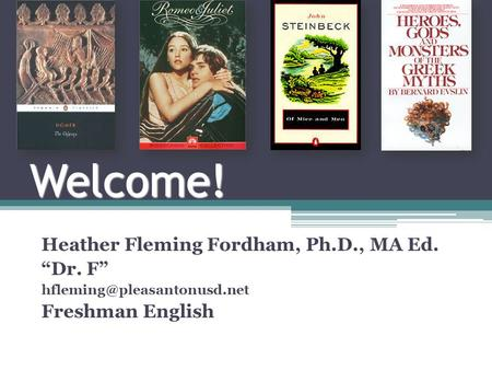 "Welcome! Heather Fleming Fordham, Ph.D., MA Ed. ""Dr. F"" Freshman English."