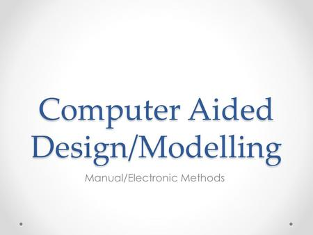 Computer Aided Design/Modelling