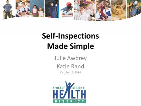 Self-Inspections Made Simple Julie Awbrey Katie Rand October 2, 2014.