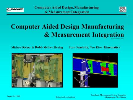 Computer Aided Design, Manufacturing & Measurement Integration August 13-17 2001 Coordinate Measurement System Committee Albuquerque, New Mexico Richey-McIvor-Sandwith.