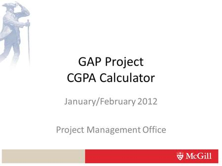GAP Project CGPA Calculator January/February 2012 Project Management Office.