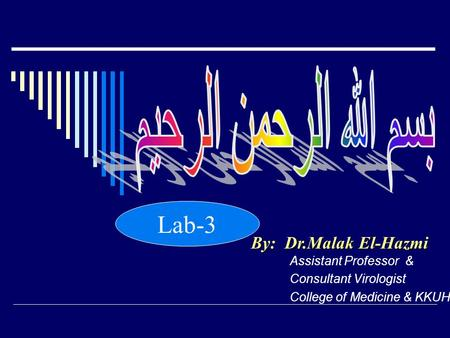 Lab-3 By: Dr.Malak El-Hazmi Assistant Professor & Consultant Virologist College of Medicine & KKUH.