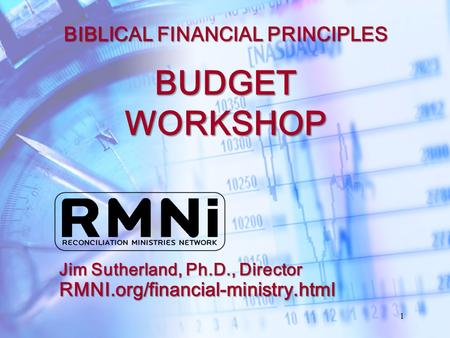 1 BUDGET WORKSHOP Jim Sutherland, Ph.D., Director RMNI.org/financial-ministry.html BIBLICAL FINANCIAL PRINCIPLES.
