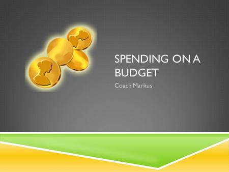 SPENDING ON A BUDGET Coach Markus. KEEPING RECORDS  Expense diary  Check register  Software program (Quicken, Excel, etc.)  Receipt files  Scanner/photos.